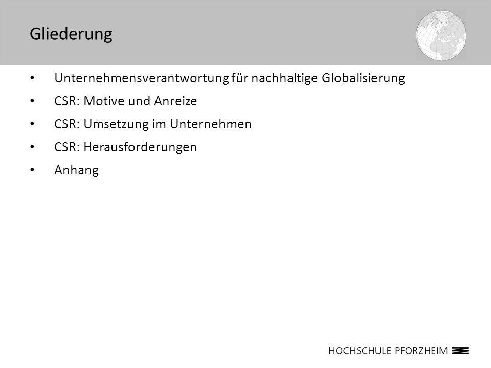 Unternehmensverantwortung für nachhaltige Globalisierung CSR: Motive und Anreize CSR: Umsetzung im Unternehmen CSR: Herausforderungen Anhang Gliederun