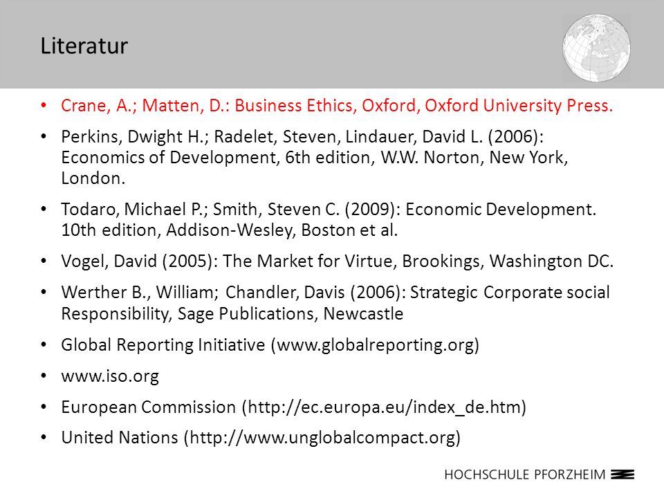 Crane, A.; Matten, D.: Business Ethics, Oxford, Oxford University Press. Perkins, Dwight H.; Radelet, Steven, Lindauer, David L. (2006): Economics of