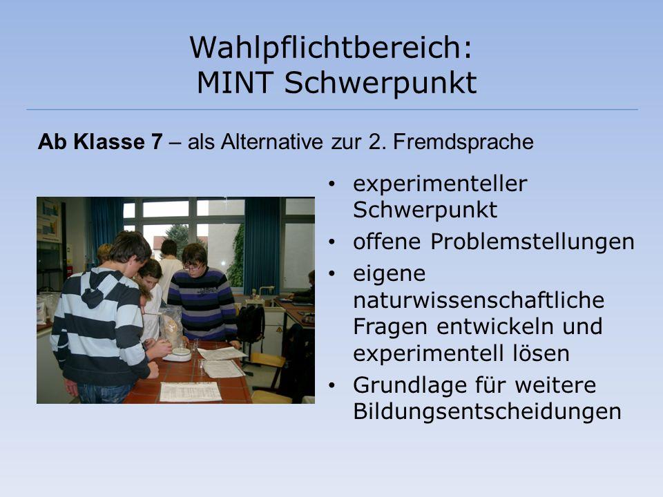 Wahlpflichtbereich: MINT Schwerpunkt Ab Klasse 7 – als Alternative zur 2. Fremdsprache experimenteller Schwerpunkt offene Problemstellungen eigene nat