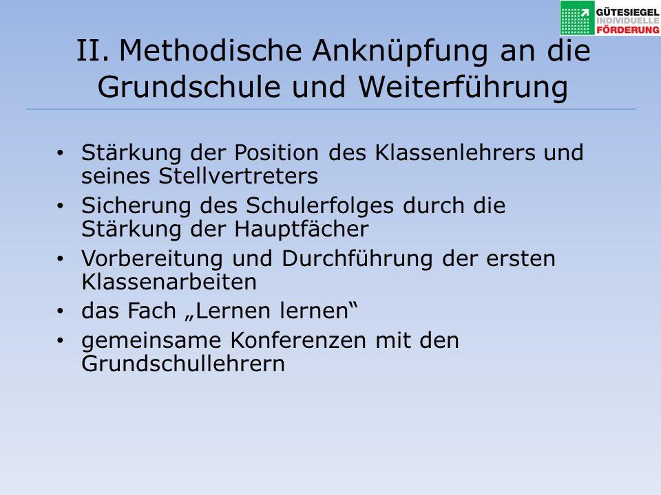 II. Methodische Anknüpfung an die Grundschule und Weiterführung Stärkung der Position des Klassenlehrers und seines Stellvertreters Sicherung des Schu