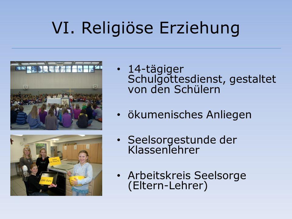 VI. Religiöse Erziehung 14-tägiger Schulgottesdienst, gestaltet von den Schülern ökumenisches Anliegen Seelsorgestunde der Klassenlehrer Arbeitskreis