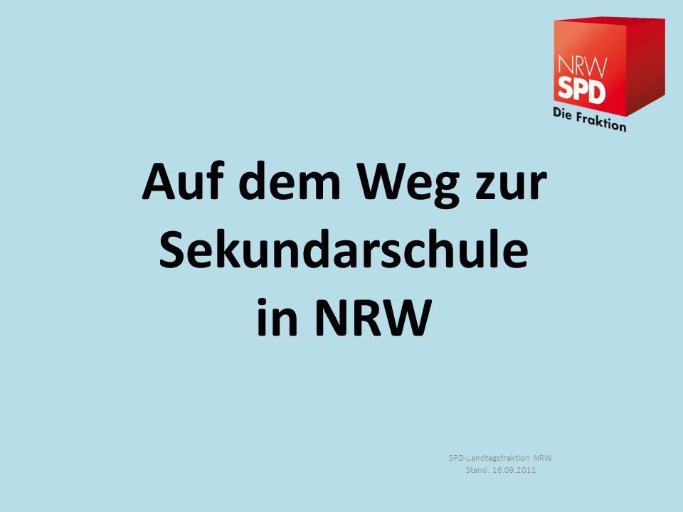 Auf dem Weg zur Sekundarschule in NRW SPD-Landtagsfraktion NRW Stand: 16.09.2011