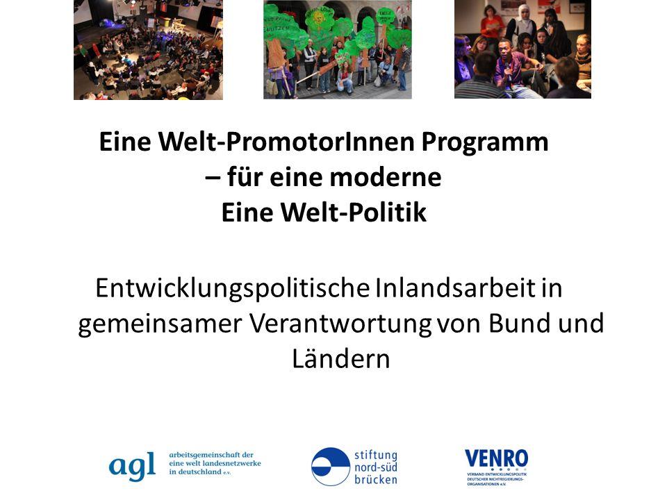 Eine Welt-PromotorInnen Programm – für eine moderne Eine Welt-Politik Entwicklungspolitische Inlandsarbeit in gemeinsamer Verantwortung von Bund und L