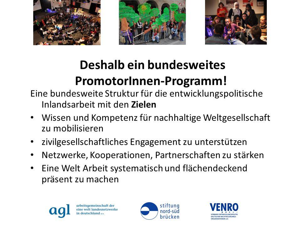 Deshalb ein bundesweites PromotorInnen-Programm! Eine bundesweite Struktur für die entwicklungspolitische Inlandsarbeit mit den Zielen Wissen und Komp