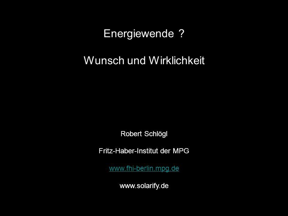 www. fhi-berlin.mpg.de www. cec.mpg.de 2 Energiewende ? Wunsch und Wirklichkeit Robert Schlögl Fritz-Haber-Institut der MPG www.fhi-berlin.mpg.de www.