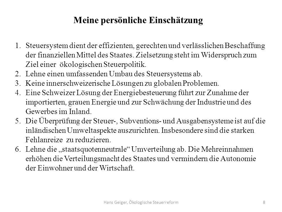 Hans Geiger, Ökologische Steuerreform8 1.Steuersystem dient der effizienten, gerechten und verlässlichen Beschaffung der finanziellen Mittel des Staat