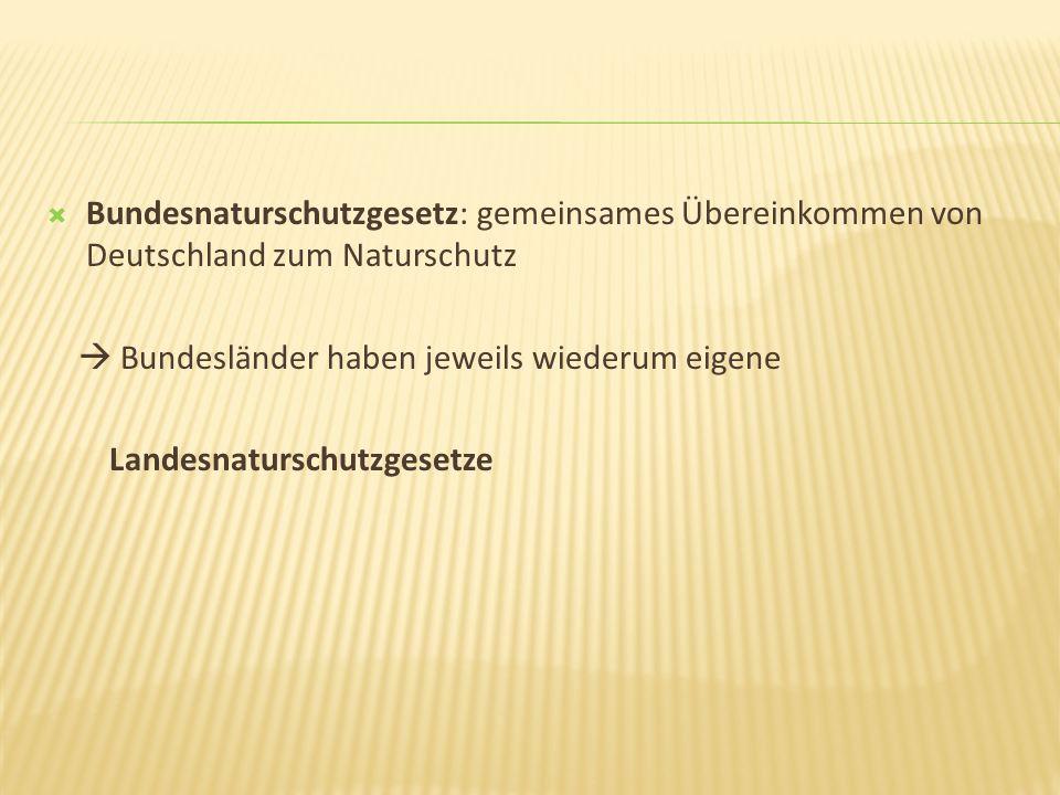 Bundesnaturschutzgesetz: gemeinsames Übereinkommen von Deutschland zum Naturschutz Bundesländer haben jeweils wiederum eigene Landesnaturschutzgesetze