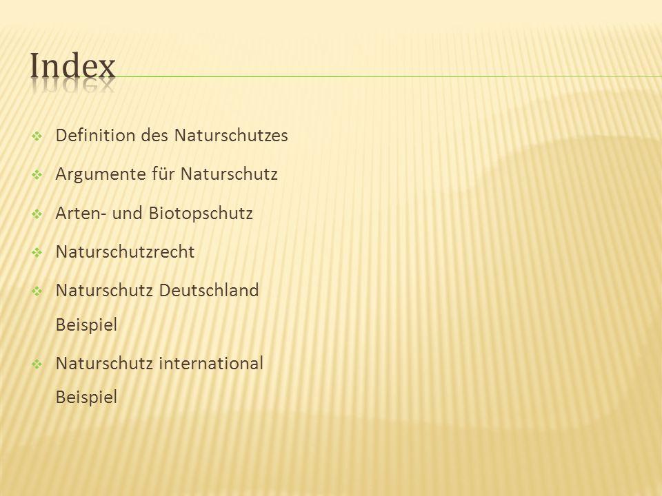 Definition des Naturschutzes Argumente für Naturschutz Arten- und Biotopschutz Naturschutzrecht Naturschutz Deutschland Beispiel Naturschutz international Beispiel