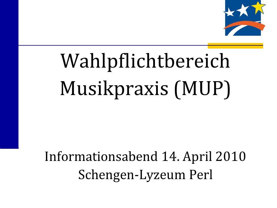 Wahlpflichtbereich Musikpraxis (MUP) Informationsabend 14. April 2010 Schengen-Lyzeum Perl