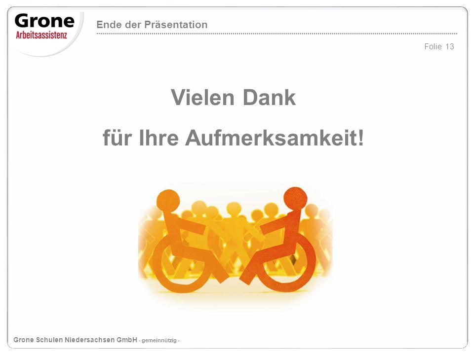 Vielen Dank für Ihre Aufmerksamkeit! Folie 13 Grone Schulen Niedersachsen GmbH - gemeinnützig - Ende der Präsentation