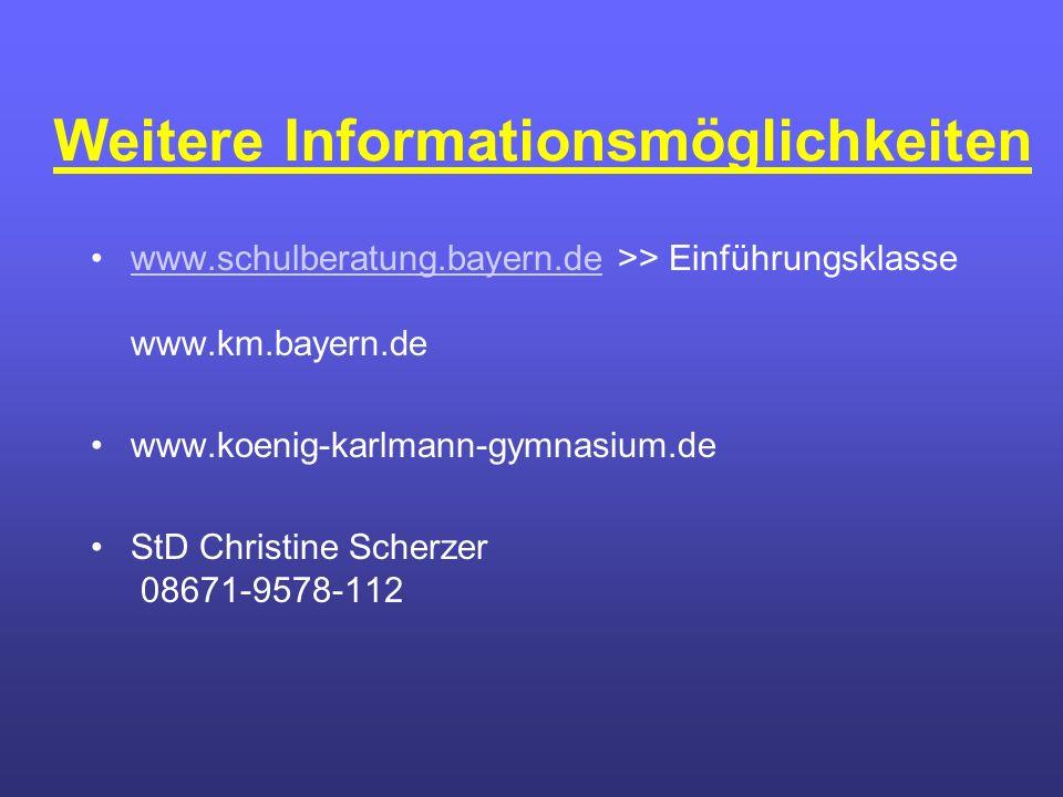 Weitere Informationsmöglichkeiten www.schulberatung.bayern.de >> Einführungsklasse www.km.bayern.dewww.schulberatung.bayern.de www.koenig-karlmann-gymnasium.de StD Christine Scherzer 08671-9578-112