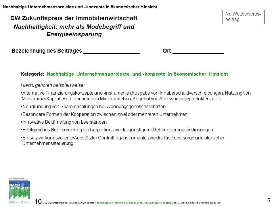 10 DW Zukunftspreis der Immobilienwirtschaft 10 DW Zukunftspreis der Immobilienwirtschaft Nachhaltigkeit: mehr als Modebegriff und Energieeinsparung per E-Mail an:siegfried.rehberg@bbu.de 5 Nr.