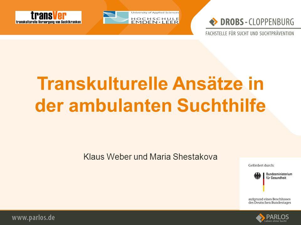Transkulturelle Ansätze in der ambulanten Suchthilfe Klaus Weber und Maria Shestakova