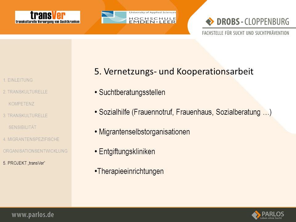 5. Vernetzungs- und Kooperationsarbeit Suchtberatungsstellen Sozialhilfe (Frauennotruf, Frauenhaus, Sozialberatung …) Migrantenselbstorganisationen En