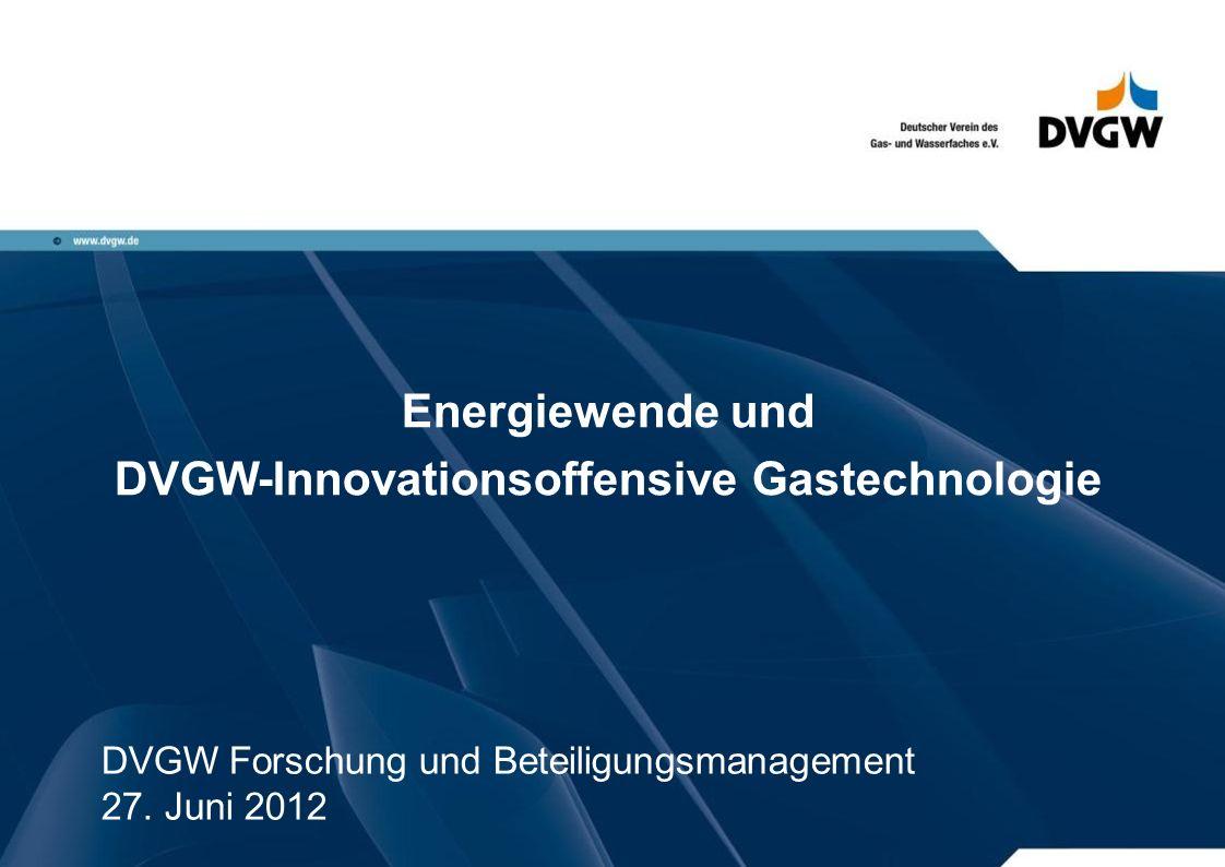 Energiewende und DVGW-Innovationsoffensive Gastechnologie DVGW Forschung und Beteiligungsmanagement 27.