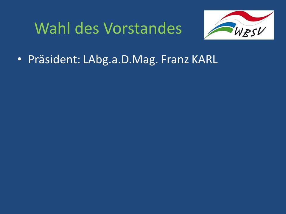 Wahl des Vorstandes Präsident: LAbg.a.D.Mag. Franz KARL