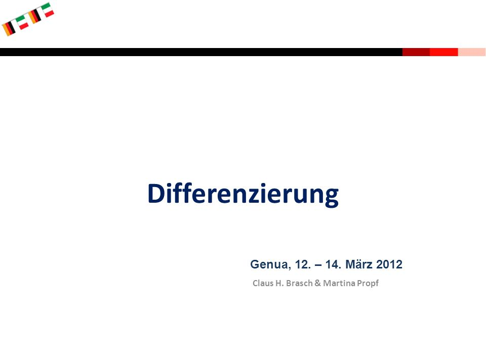 Differenzierung Genua, 12. – 14. März 2012 Claus H. Brasch & Martina Propf