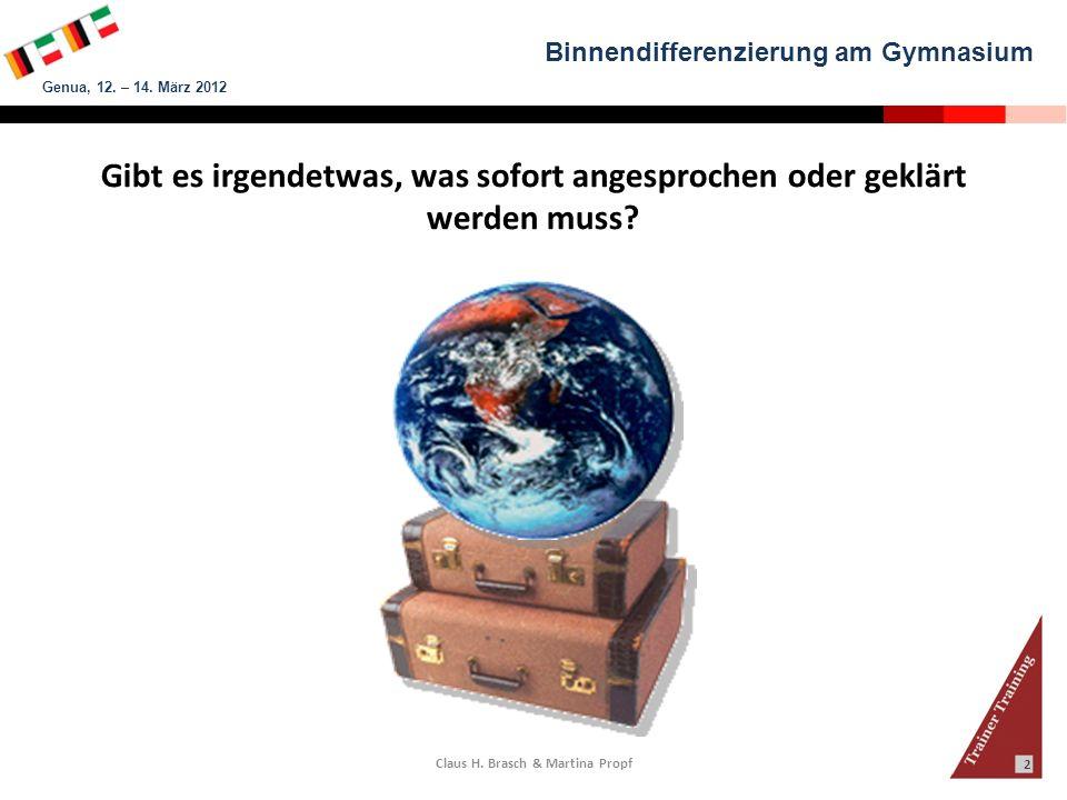 Binnendifferenzierung am Gymnasium Genua, 12. – 14. März 2012 Claus H. Brasch & Martina Propf 2 Gibt es irgendetwas, was sofort angesprochen oder gekl