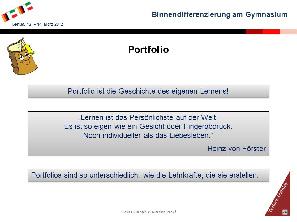 Binnendifferenzierung am Gymnasium Genua, 12. – 14. März 2012 Claus H. Brasch & Martina Propf 26 Portfolio Portfolio ist die Geschichte des eigenen Le