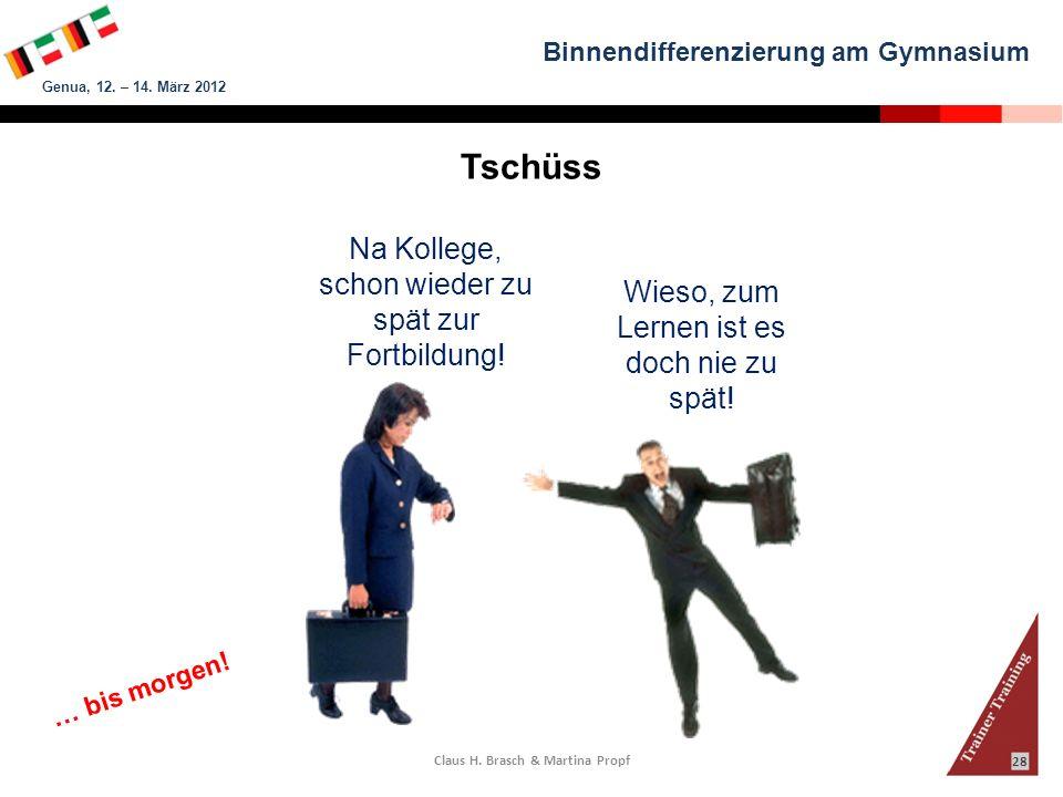 Binnendifferenzierung am Gymnasium Genua, 12. – 14. März 2012 Claus H. Brasch & Martina Propf 28 Tschüss Na Kollege, schon wieder zu spät zur Fortbild