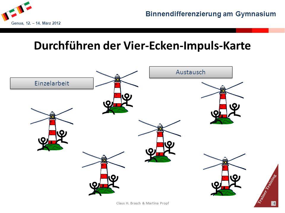 Binnendifferenzierung am Gymnasium Genua, 12. – 14. März 2012 Claus H. Brasch & Martina Propf 4 Durchführen der Vier-Ecken-Impuls-Karte Einzelarbeit A