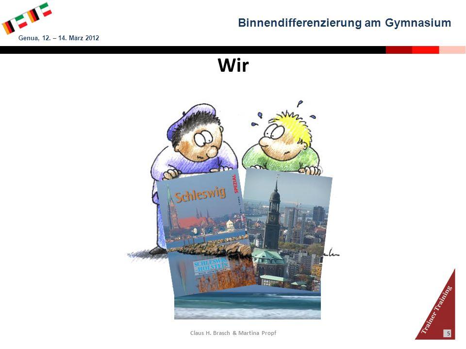 Binnendifferenzierung am Gymnasium Genua, 12. – 14. März 2012 Claus H. Brasch & Martina Propf 5 Wir