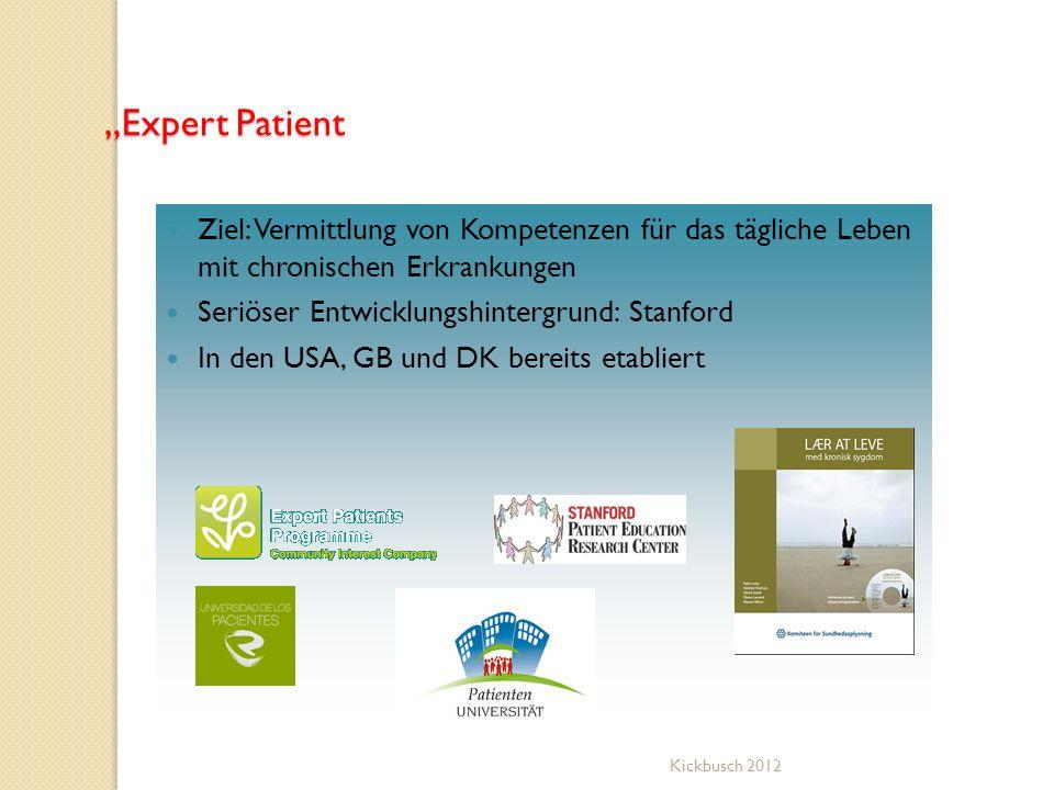 Expert Patient Ziel: Vermittlung von Kompetenzen für das tägliche Leben mit chronischen Erkrankungen Seriöser Entwicklungshintergrund: Stanford In den