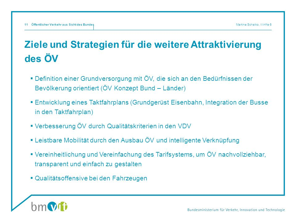 Ziele und Strategien für die weitere Attraktivierung des ÖV Definition einer Grundversorgung mit ÖV, die sich an den Bedürfnissen der Bevölkerung orie