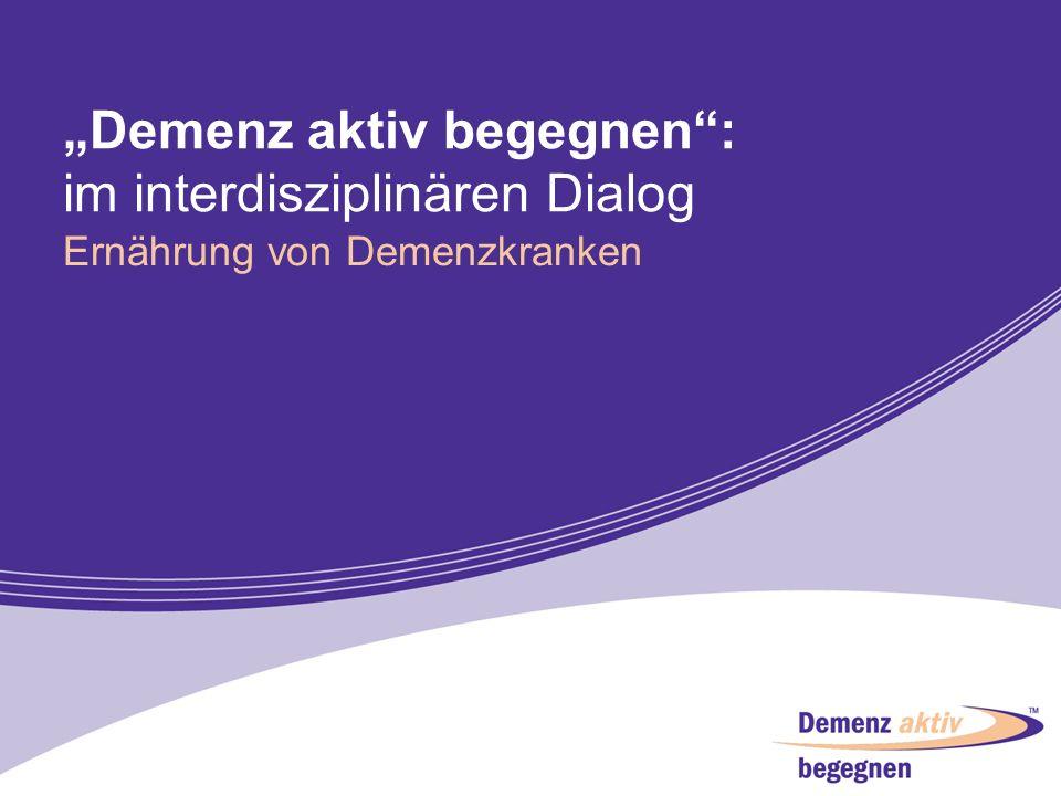 Demenz aktiv begegnen: im interdisziplinären Dialog Ernährung von Demenzkranken 1