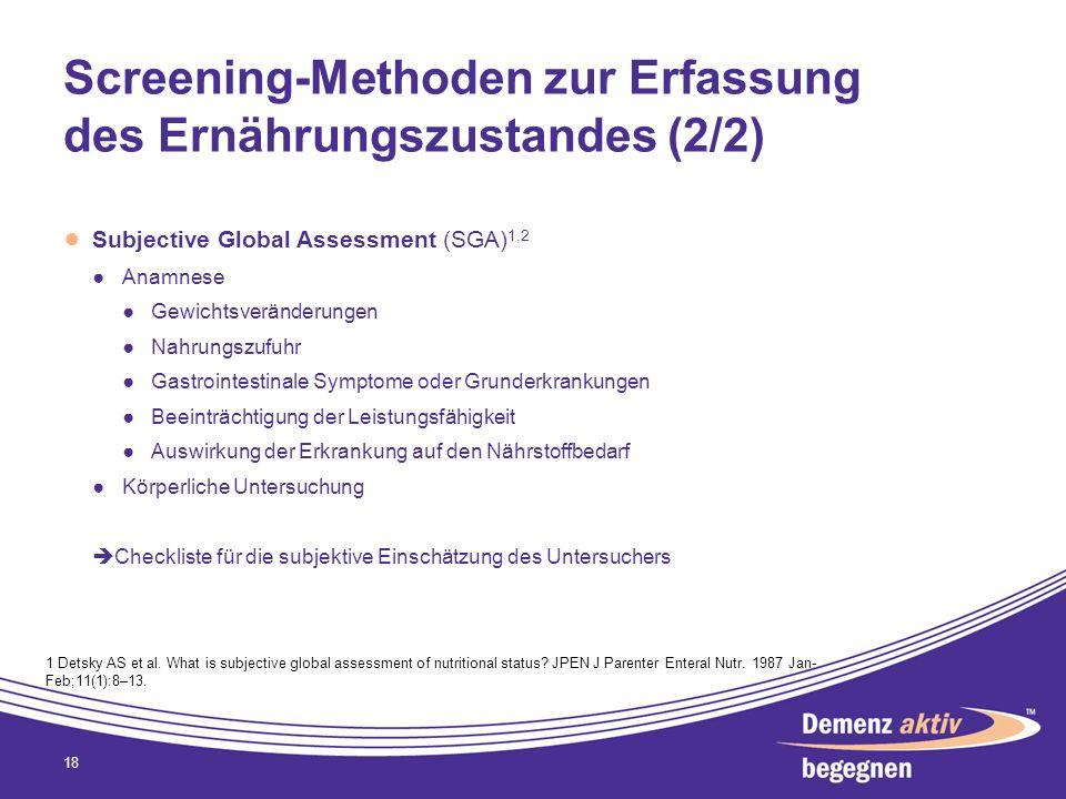 Screening-Methoden zur Erfassung des Ernährungszustandes (2/2) Subjective Global Assessment (SGA) 1,2 Anamnese Gewichtsveränderungen Nahrungszufuhr Ga