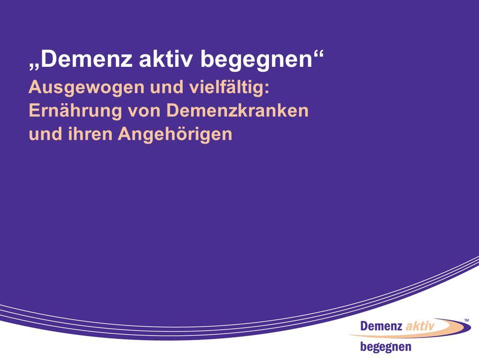 Demenz aktiv begegnen Ausgewogen und vielfältig: Ernährung von Demenzkranken und ihren Angehörigen 2