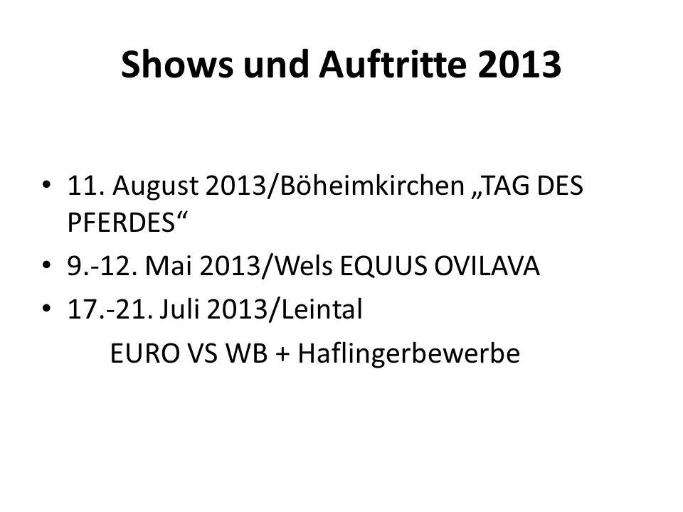 11. August 2013/Böheimkirchen TAG DES PFERDES 9.-12. Mai 2013/Wels EQUUS OVILAVA 17.-21. Juli 2013/Leintal EURO VS WB + Haflingerbewerbe