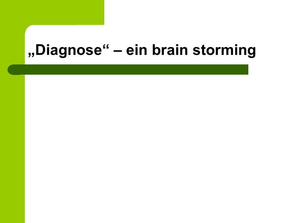 Diagnose – ein brain storming