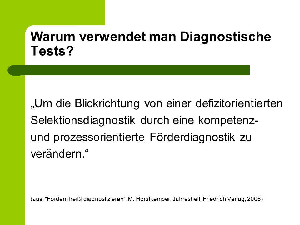 Warum verwendet man Diagnostische Tests? Um die Blickrichtung von einer defizitorientierten Selektionsdiagnostik durch eine kompetenz- und prozessorie