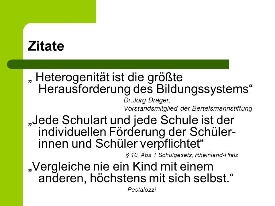Zitate Heterogenität ist die größte Herausforderung des Bildungssystems Dr.Jörg Dräger, Vorstandsmitglied der Bertelsmannstiftung Jede Schulart und je