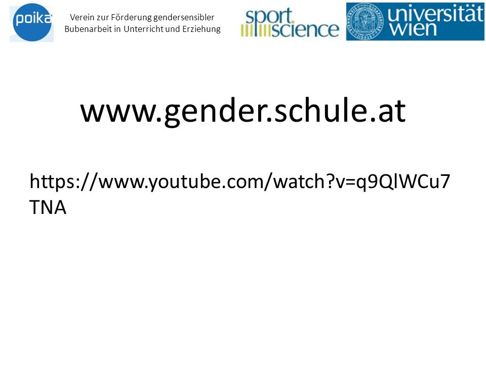 www.gender.schule.at https://www.youtube.com/watch v=q9QlWCu7 TNA Verein zur Förderung gendersensibler Bubenarbeit in Unterricht und Erziehung