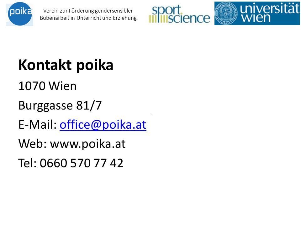 Kontakt poika 1070 Wien Burggasse 81/7 E-Mail: office@poika.atoffice@poika.at Web: www.poika.at Tel: 0660 570 77 42 Verein zur Förderung gendersensibler Bubenarbeit in Unterricht und Erziehung