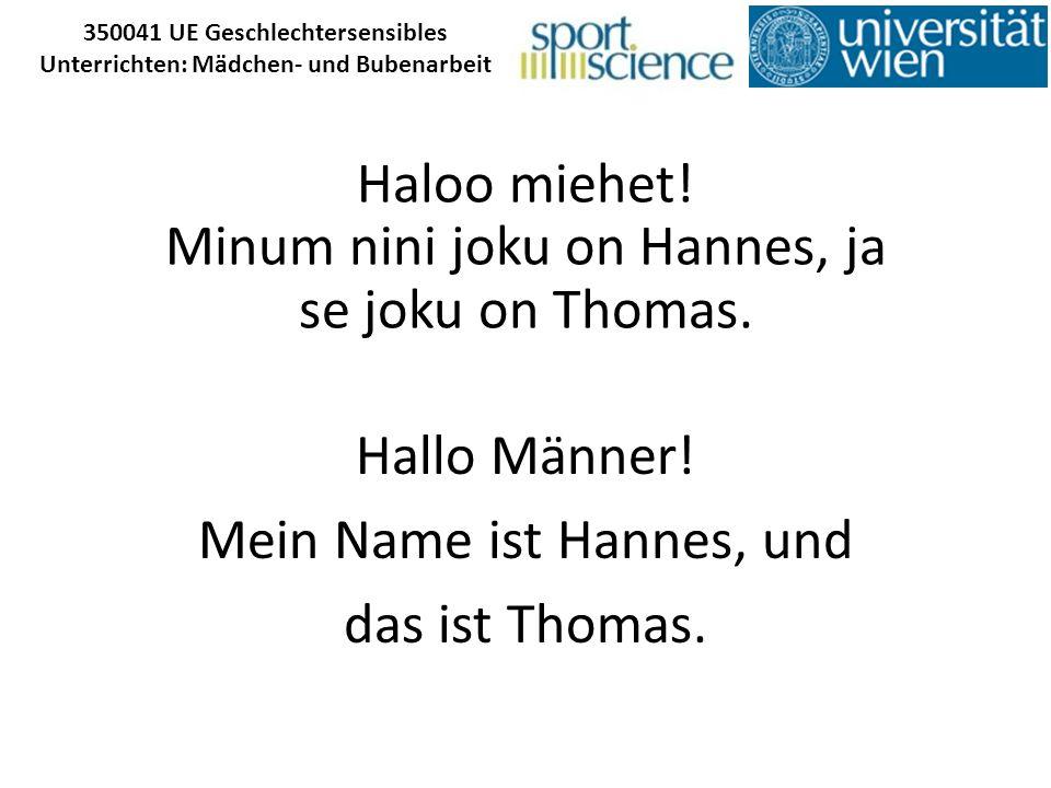 350041 UE Geschlechtersensibles Unterrichten: Mädchen- und Bubenarbeit Haloo miehet! Minum nini joku on Hannes, ja se joku on Thomas. Hallo Männer! Me