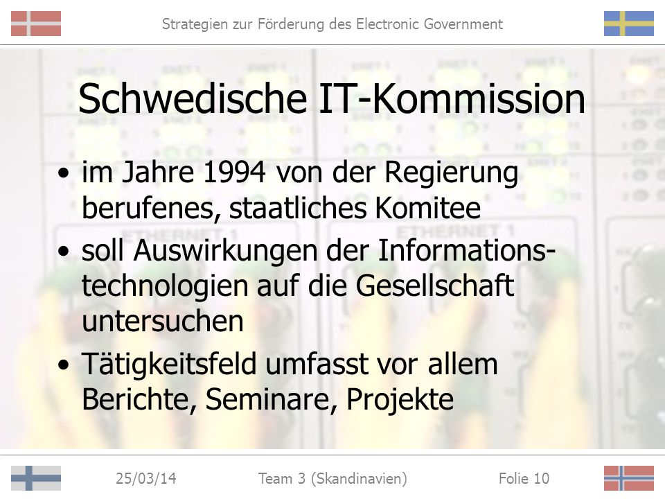 Strategien zur Förderung des Electronic Government 25/03/14 Folie 9Team 3 (Skandinavien) Schwedische IT-Kommission http://www.itkommissionen.se