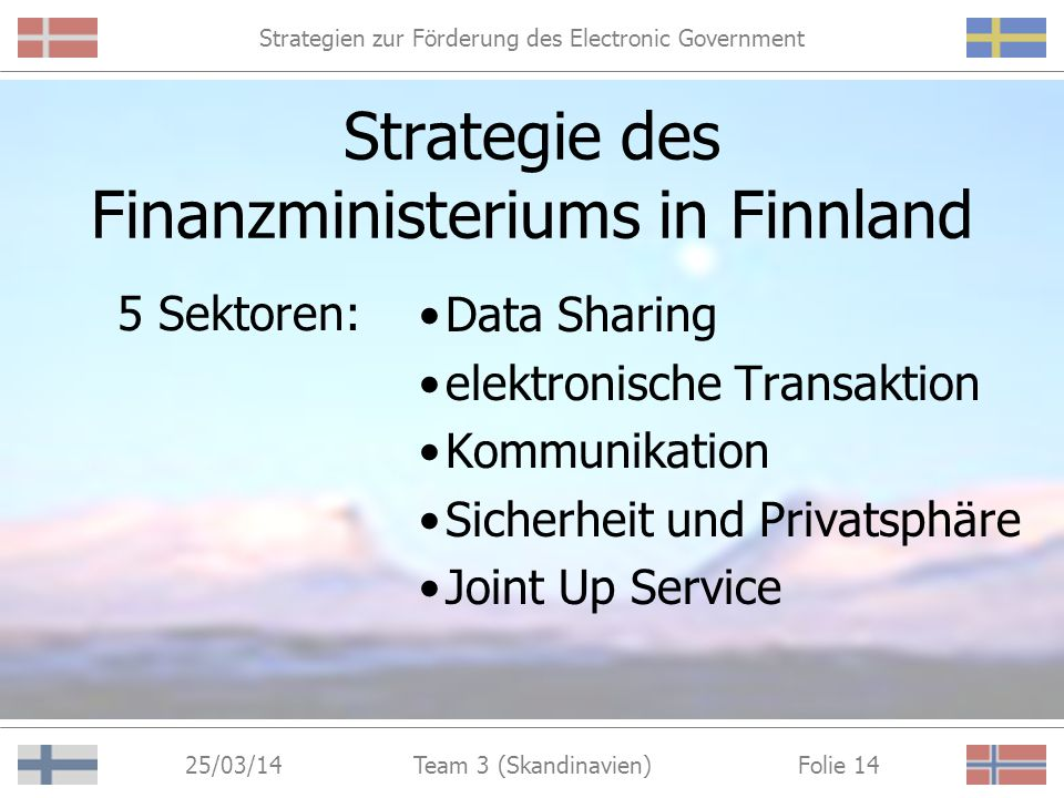 Strategien zur Förderung des Electronic Government 25/03/14 Folie 13Team 3 (Skandinavien) Strategie des Finanzministeriums in Finnland Verbesserung de