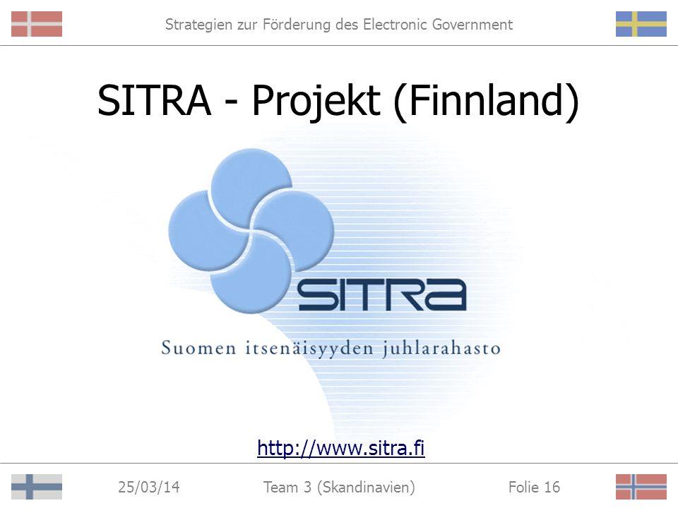 Strategien zur Förderung des Electronic Government 25/03/14 Folie 15Team 3 (Skandinavien) JUNA - Projekt (Finnland) http://www.intermin.fi/suom/juna/english/presentation/index.html