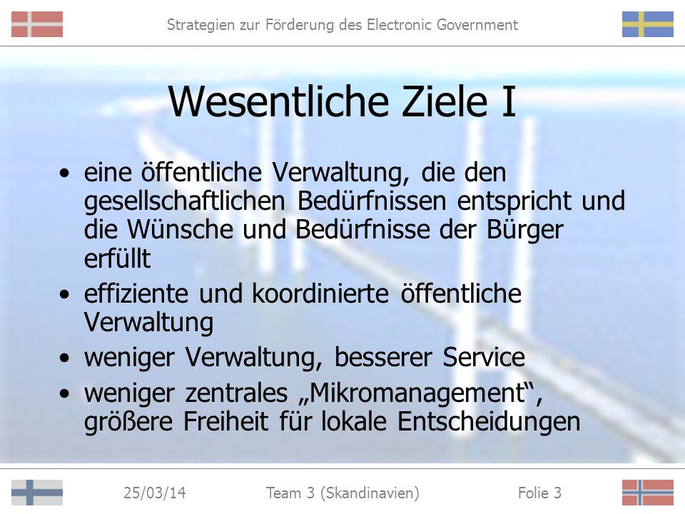 Strategien zur Förderung des Electronic Government 25/03/14 Folie 2Team 3 (Skandinavien) Wintersemester 2000/ Team 3 - Skandinavien Strategien zur Förderung des Electronic Government