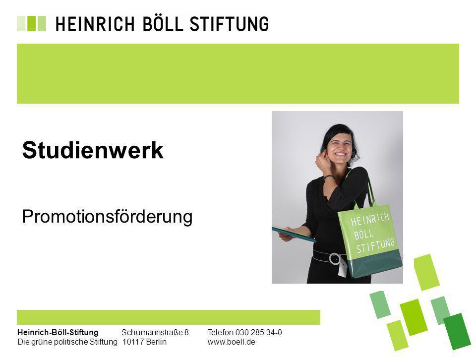 Heinrich-Böll-Stiftung Schumannstraße 8Telefon 030.285 34-0 Die grüne politische Stiftung 10117 Berlin www.boell.de Studienwerk Promotionsförderung
