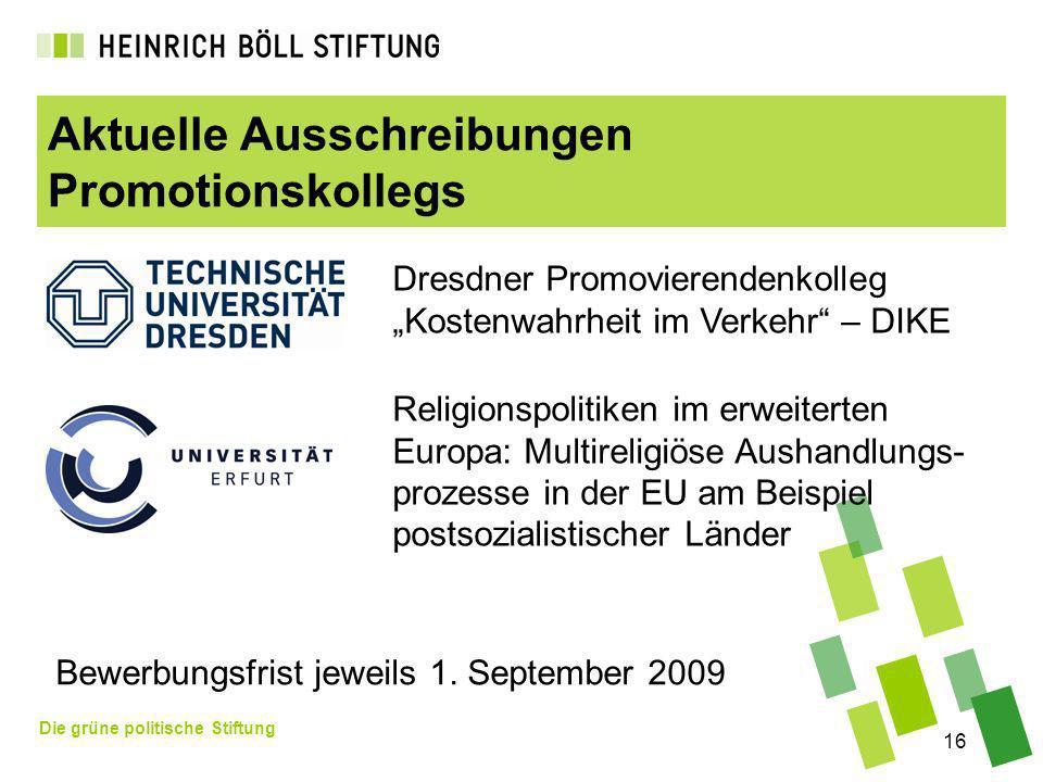 Die grüne politische Stiftung 16 Aktuelle Ausschreibungen Promotionskollegs Bewerbungsfrist jeweils 1. September 2009 Dresdner Promovierendenkolleg Ko