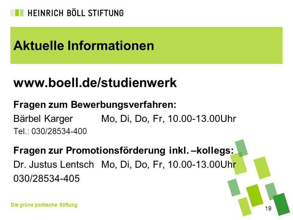 Die grüne politische Stiftung 19 Aktuelle Informationen www.boell.de/studienwerk Fragen zum Bewerbungsverfahren: Bärbel KargerMo, Di, Do, Fr, 10.00-13