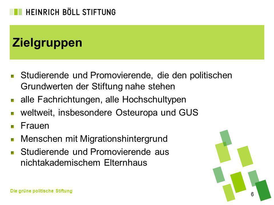 Die grüne politische Stiftung 6 Zielgruppen Studierende und Promovierende, die den politischen Grundwerten der Stiftung nahe stehen alle Fachrichtunge