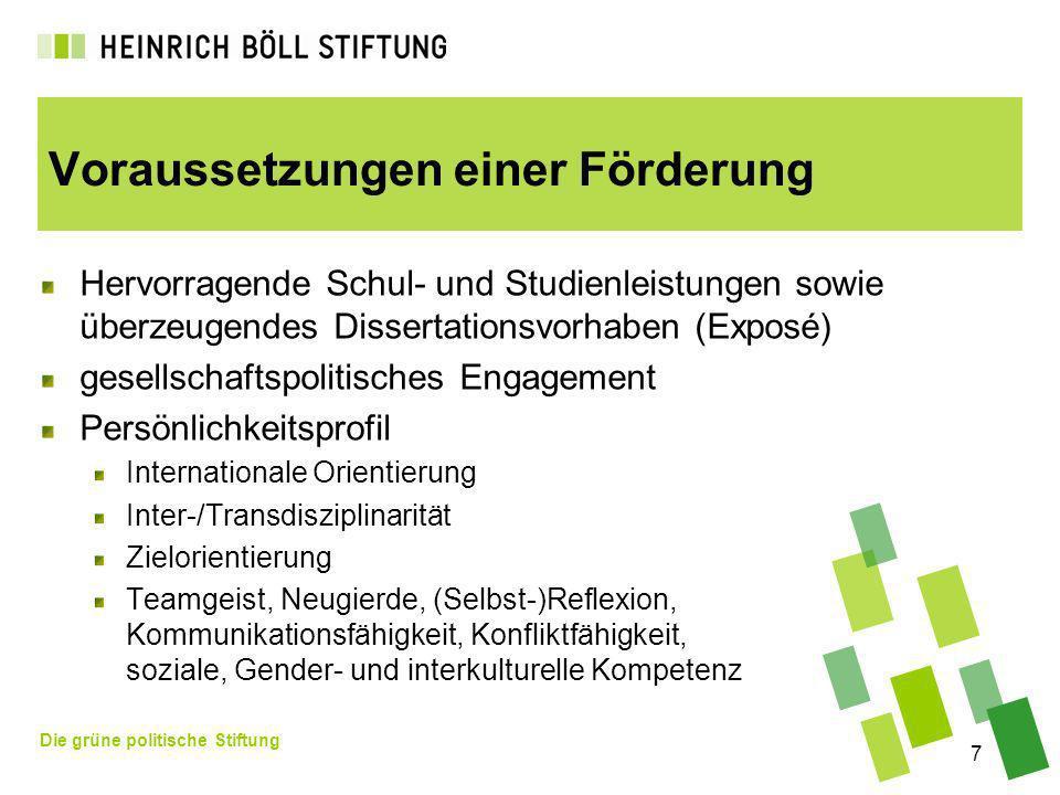 Die grüne politische Stiftung 7 Voraussetzungen einer Förderung Hervorragende Schul- und Studienleistungen sowie überzeugendes Dissertationsvorhaben (