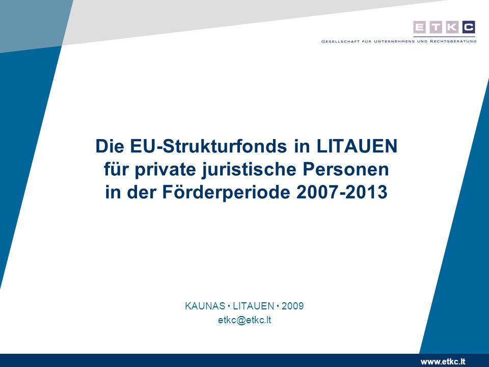 www.etkc.lt Die EU-Strukturfonds in LITAUEN für private juristische Personen in der Förderperiode 2007-2013 KAUNAS LITAUEN 2009 etkc@etkc.lt