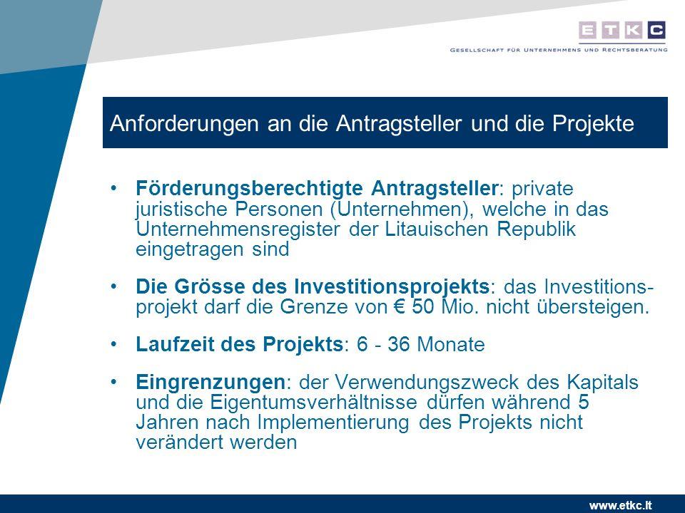 www.etkc.lt Anforderungen an die Antragsteller und die Projekte Förderungsberechtigte Antragsteller: private juristische Personen (Unternehmen), welche in das Unternehmensregister der Litauischen Republik eingetragen sind Die Grösse des Investitionsprojekts: das Investitions- projekt darf die Grenze von 50 Mio.