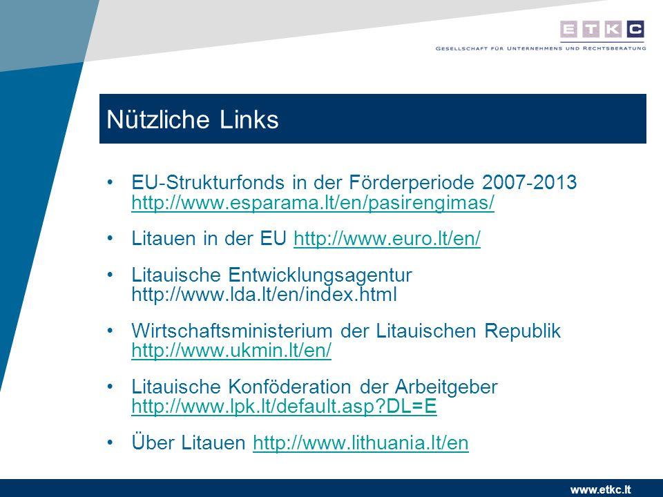 www.etkc.lt Nützliche Links EU-Strukturfonds in der Förderperiode 2007-2013 http://www.esparama.lt/en/pasirengimas/ http://www.esparama.lt/en/pasirengimas/ Litauen in der EU http://www.euro.lt/en/http://www.euro.lt/en/ Litauische Entwicklungsagentur http://www.lda.lt/en/index.html Wirtschaftsministerium der Litauischen Republik http://www.ukmin.lt/en/ http://www.ukmin.lt/en/ Litauische Konföderation der Arbeitgeber http://www.lpk.lt/default.asp DL=E http://www.lpk.lt/default.asp DL=E Über Litauen http://www.lithuania.lt/enhttp://www.lithuania.lt/en